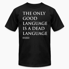 the only good language T-Shirts