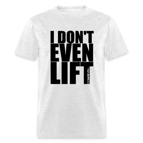 Men's 'I DON'T EVEN LIFT' T-Shirt ( Opaque DYE.com) - Black Text - Men's T-Shirt