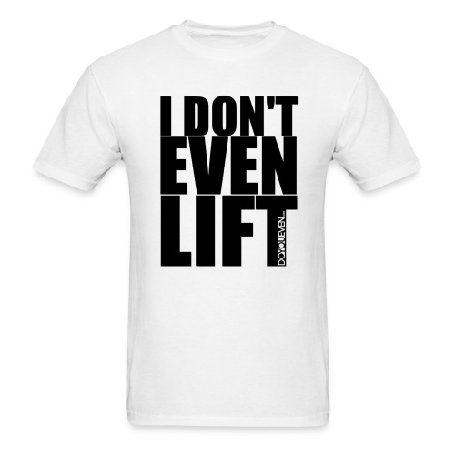 Men's 'I DON'T EVEN LIFT' T-Shirt (Opaque DYE.com) - Black Text - Men's T-Shirt