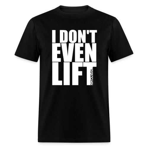Men's 'I DON'T EVEN LIFT' T-Shirt (Black DYE.com) - White Text - Men's T-Shirt