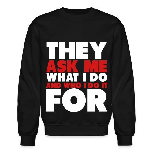 Ask Me What I Do - Crewneck Sweatshirt