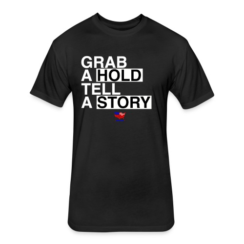 Grab A Hold, Tell A Story T-Shirt - Fitted Cotton/Poly T-Shirt by Next Level