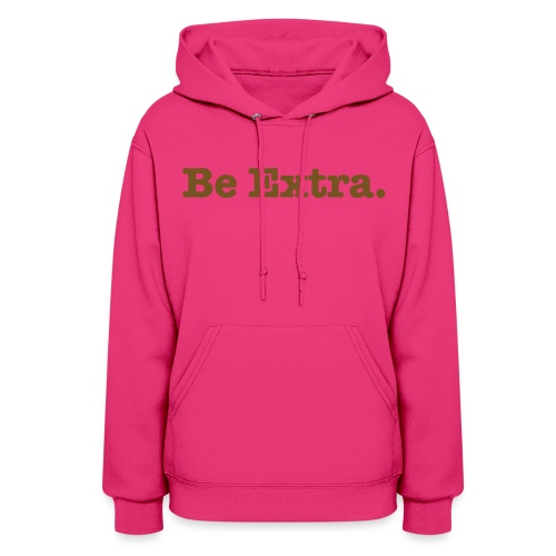 Be Extra, Pink Hoodie + Gold Glitter - Women's Hoodie