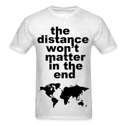 The Distance Won't Matter in the End - Men's T-Shirt