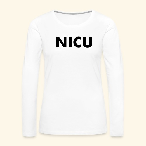 NICU - Neonatal Intensive Care Unit - Women's Premium Long Sleeve T-Shirt