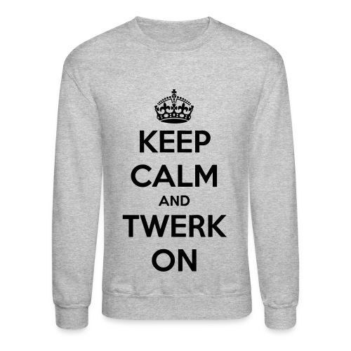 Keep Calm Twerk - Crewneck Sweatshirt