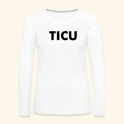 TICU - Women's Premium Long Sleeve T-Shirt