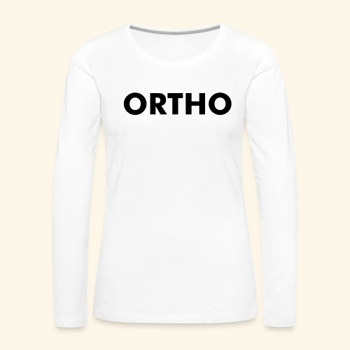 ORTHO - Women's Premium Long Sleeve T-Shirt
