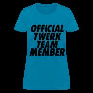 T-Shirts ~ Women's T-Shirt ~ Official Twerk Team Member Women's T-Shirts