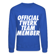 Long Sleeve Shirts ~ Crewneck Sweatshirt ~ Official Twerk Team Member Long Sleeve Shirts