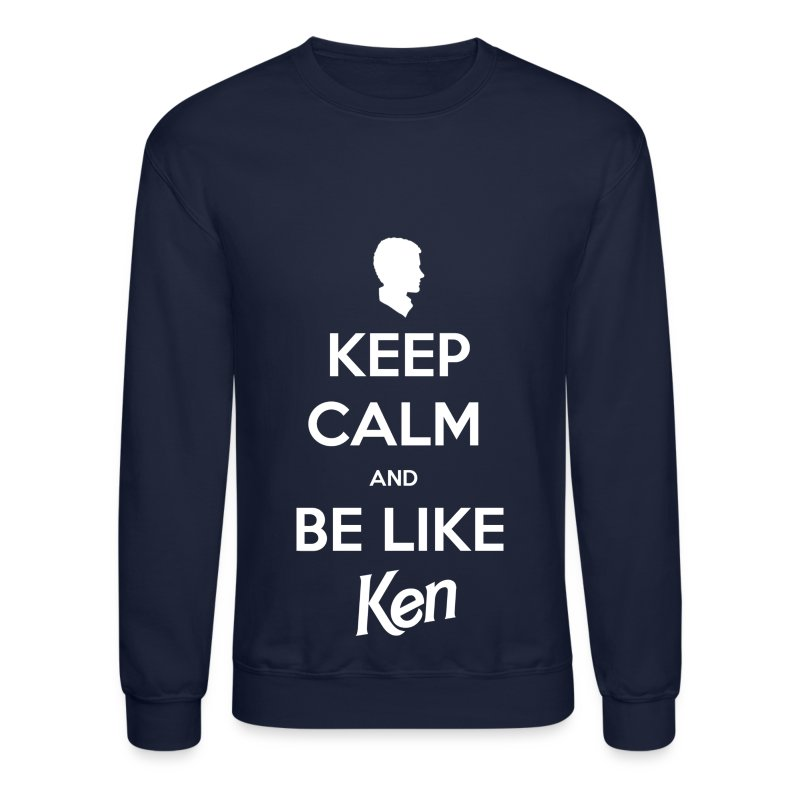 Keep Calm & Be LIke Ken Crewneck Sweatshirt - Crewneck Sweatshirt