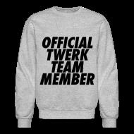 Long Sleeve Shirts ~ Men's Crewneck Sweatshirt ~ Official Twerk Team Member Long Sleeve Shirts
