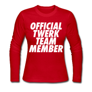 Long Sleeve Shirts ~ Women's Long Sleeve Jersey T-Shirt ~ Official Twerk Team Member Long Sleeve Shirts