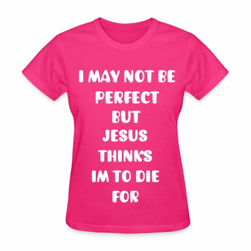 Jesus Thinks Im To Die For Women's T-shirt - Women's T-Shirt