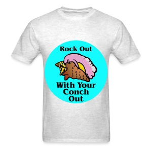 Rock Out With Your Conch Out  ©WhiteTigerLLC.com - Men's T-Shirt