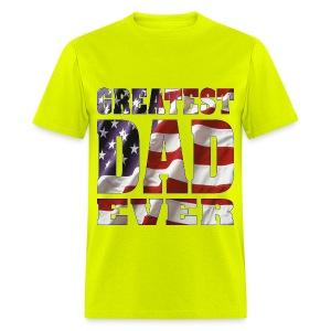 Greatest Dad Ever ©WhiteTigerLLC.com - Men's T-Shirt