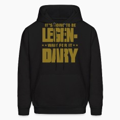 IT'S GOING TO BE LEGENDARY WAIT FOR IT Hoodies