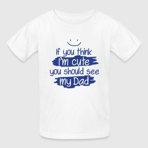 If you think I'm cute you should see my Dad Kids' Shirts - Kids' T-Shirt