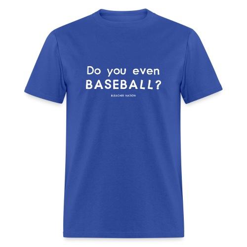 Do you even baseball? - Men's T-Shirt