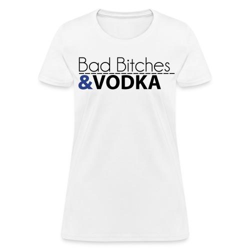 Bad Bitches & Vodka - Women's T-Shirt