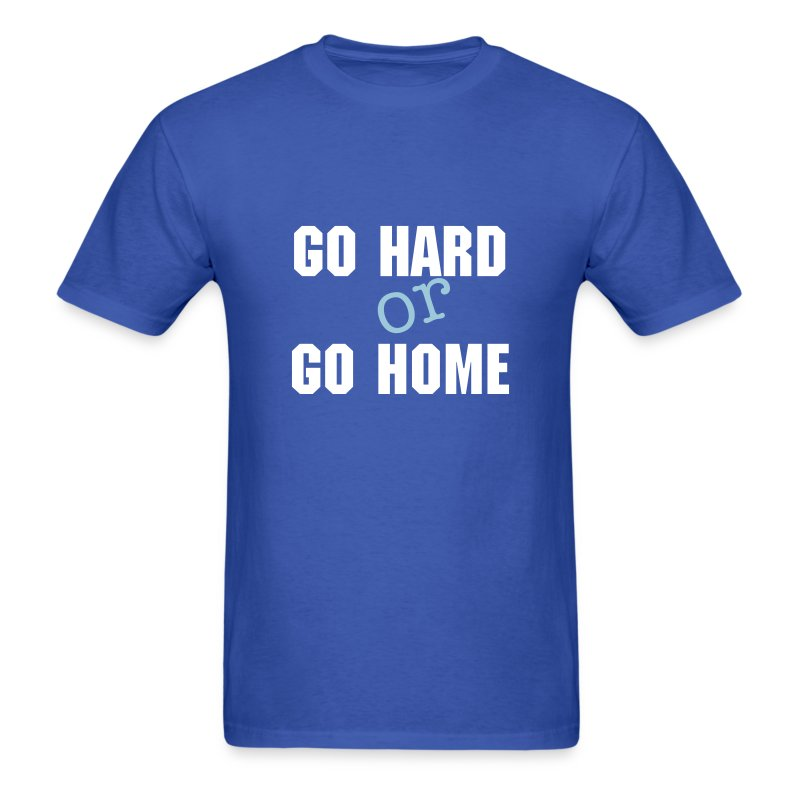go hard or go home tshirt - Men's T-Shirt