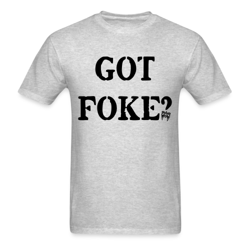 Ultimate Warrior Got Foke? Shirt - Men's T-Shirt