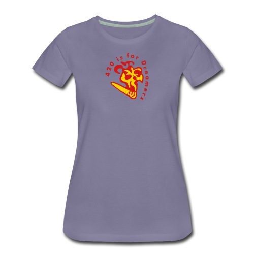 420 is for Dreamers - Women's Premium T-Shirt