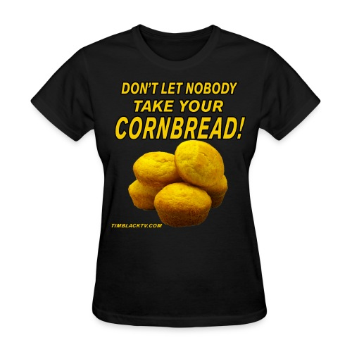Don't Let Nobody Take Your Cornbread 2.0 - Womens - Women's T-Shirt