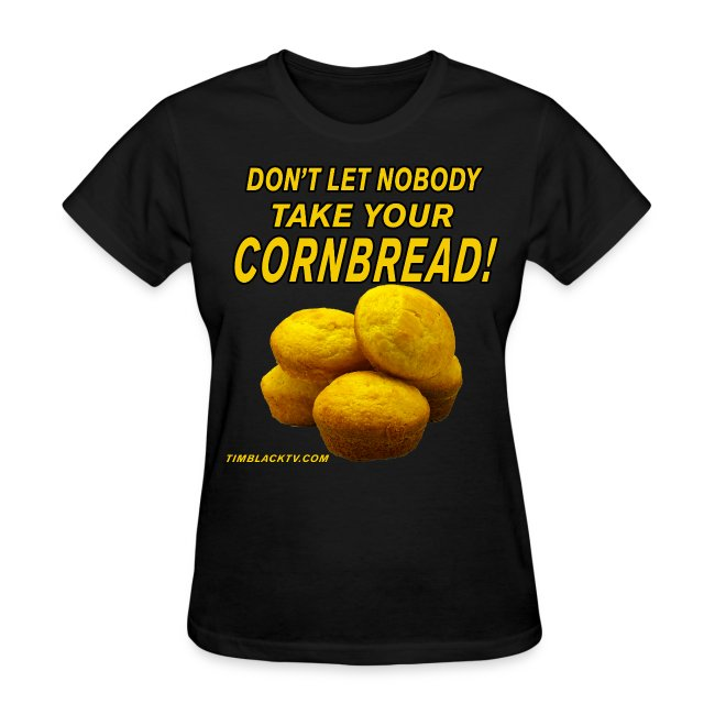 Don't Let Nobody Take Your Cornbread 2.0 - Womens