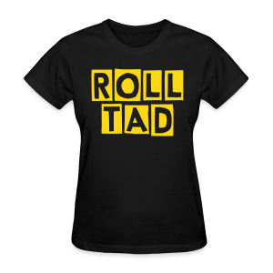Roll Tad - Ladies - Women's T-Shirt