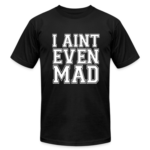 i aint even mad - Men's Fine Jersey T-Shirt