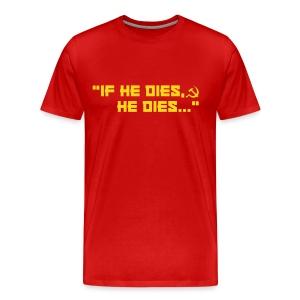 If he dies, he dies... - Men's Premium T-Shirt