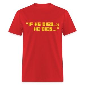 If he dies, he dies... - Men's T-Shirt