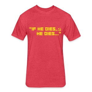 If he dies, he dies... - Fitted Cotton/Poly T-Shirt by Next Level