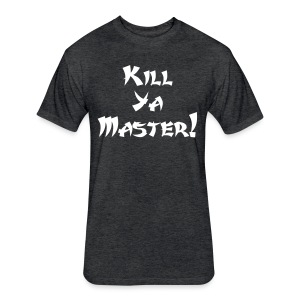 Kill Ya Master! - Fitted Cotton/Poly T-Shirt by Next Level