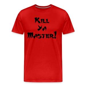 Kill Ya Master! - Men's Premium T-Shirt