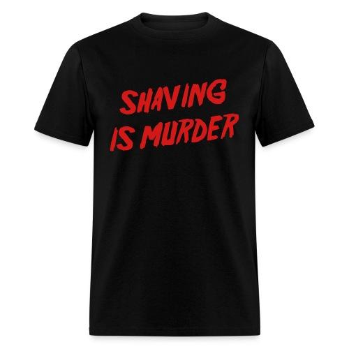 Shaving Is Murder - Men's T-Shirt