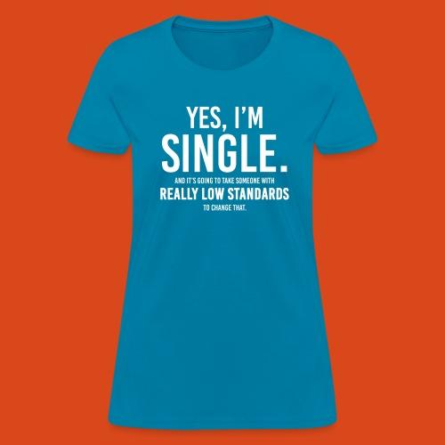 Yes, I'm Single. (Ladies') - Women's T-Shirt