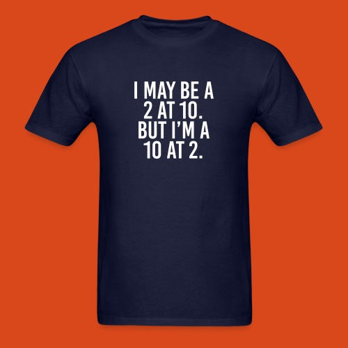 I'm a 10 at 2! (Men's) - Men's T-Shirt