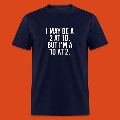 I'm a 10 at 2! (Men's) - Men's T-Shirt