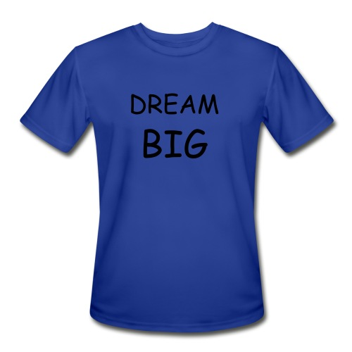 Dream Big Dry Fit - Men's Moisture Wicking Performance T-Shirt