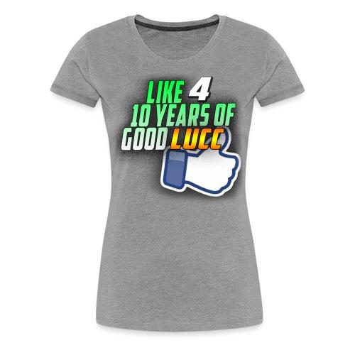 Like 4 10 Years of Good LUCC Woman's - Women's Premium T-Shirt