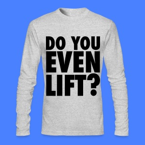 Do You Even Lift? Long Sleeve Shirts - Men's Long Sleeve T-Shirt by Next Level