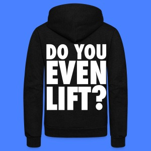 Do You Even Lift? Zip Hoodies/Jackets - Unisex Fleece Zip Hoodie by American Apparel