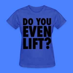 Do You Even Lift? Women's T-Shirts - Women's T-Shirt