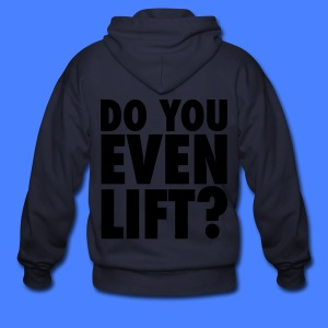 Do You Even Lift? Zip Hoodies/Jackets - Men's Zip Hoodie