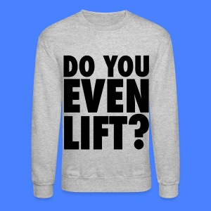 Do You Even Lift? Long Sleeve Shirts - Crewneck Sweatshirt