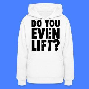 Do You Even Lift? Hoodies - stayflyclothing.com - Women's Hoodie