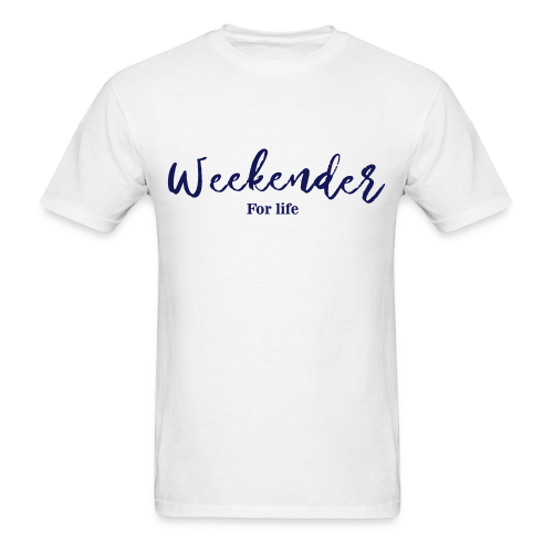 weekender_for_life T-Shirts - Men's T-Shirt