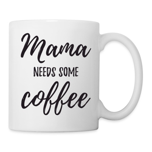 Mama Needs Some Coffee - Coffee/Tea Mug